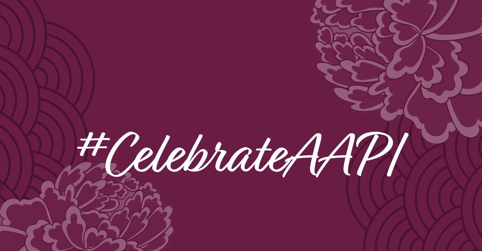 #CelebrateAAPI2